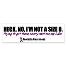 Heck, No, I'm Not A Size 0....2 (Anorexia) Bumper Stickers