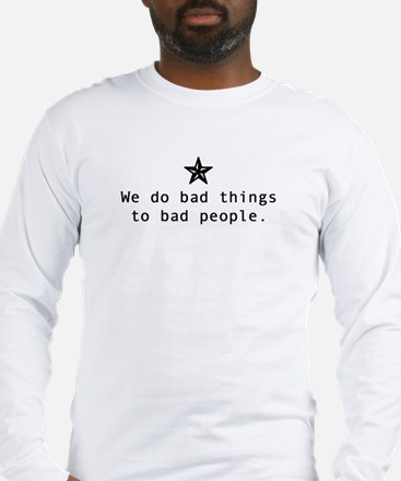 We do bad things to bad people long sleeve t-shirt