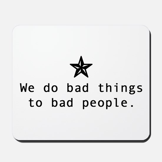 We do bad things to bad people Mousepad