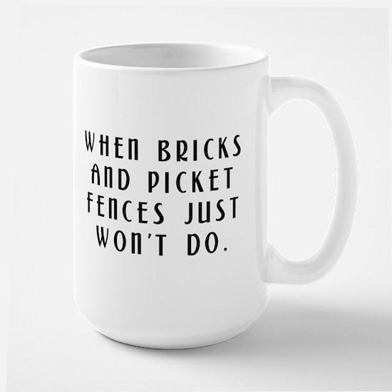 When Bricks and Picket Fences Wont Do Large Mug