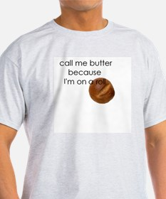call me butter because i'm on a roll T-Shirt