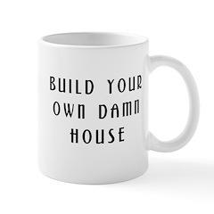 Build Your Own Damn House Mug