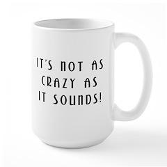 Not As Crazy As It Sounds! Large Mug