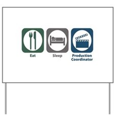 Eat Sleep Production Coordinator Yard Sign