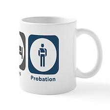Eat Sleep Probation Mug