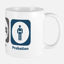 Eat Sleep Probation Mug
