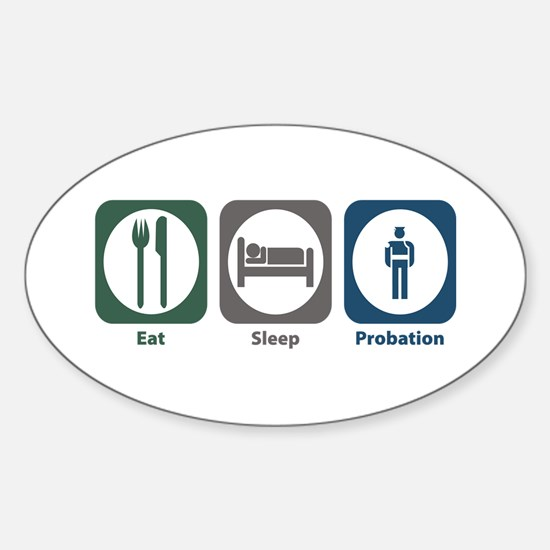 Eat Sleep Probation Oval Decal