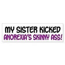 Kicked Anorexia's Ass 1 (Sister) Bumper Bumper Stickers