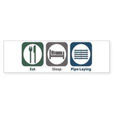 Eat Sleep Pipe Laying Bumper Bumper Sticker