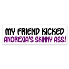 Kicked Anorexia's Ass 1 (Friend) Bumper Bumper Sticker