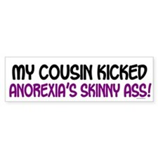 Kicked Anorexia's Ass 1 (Cousin) Bumper Bumper Sticker
