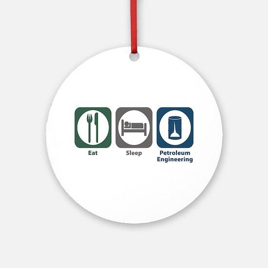 Eat Sleep Petroleum Engineering Ornament (Round)