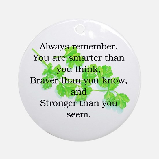 ALWAYS REMEMBER.. Ornament (Round)