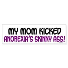 Kicked Anorexia's Ass 1 (Mom) Bumper Bumper Sticker