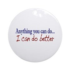 Anything you can do Ornament (Round)