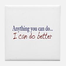 Anything you can do Tile Coaster