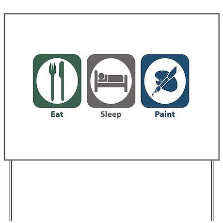 Eat Sleep Paint Yard Sign