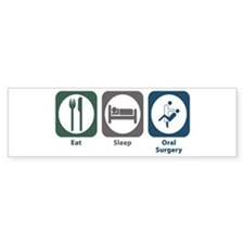 Eat Sleep Oral Surgery Bumper Bumper Sticker