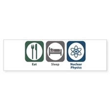 Eat Sleep Nuclear Physics Bumper Bumper Sticker