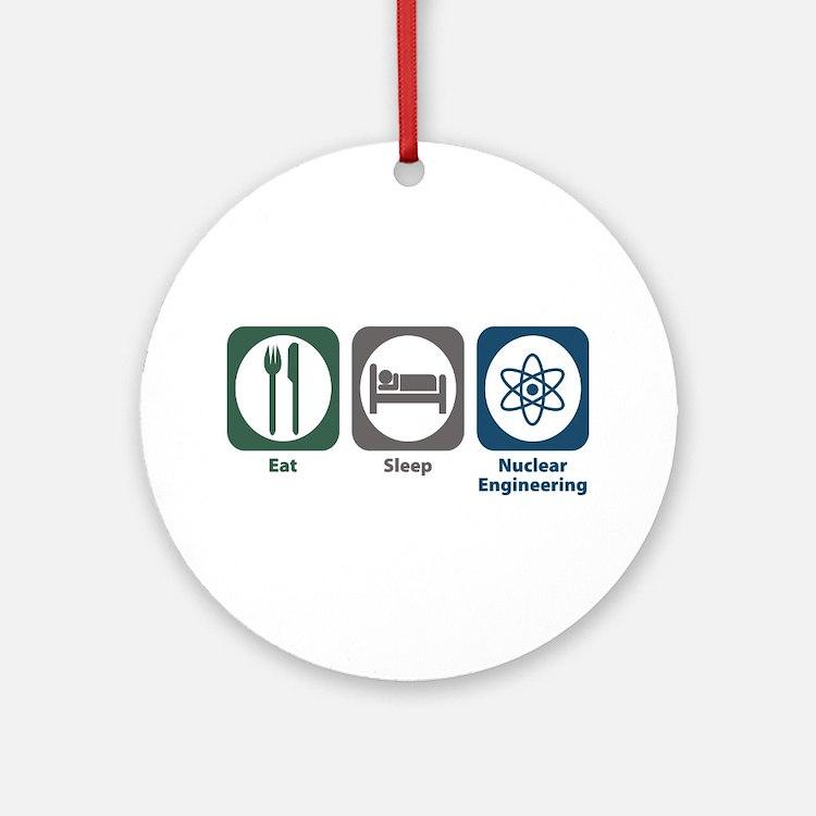 Eat Sleep Nuclear Engineering Ornament (Round)