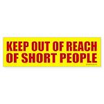 Keep Out Of Reach... Bumper Sticker