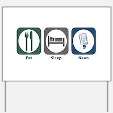 Eat Sleep News Yard Sign