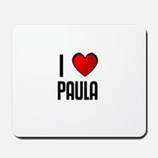 I LOVE PAULA Mousepad