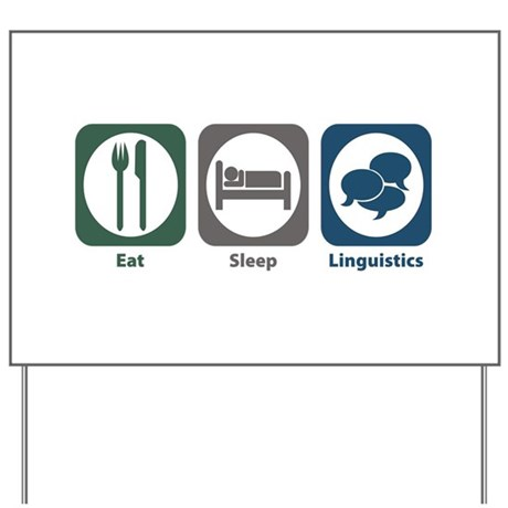 Eat Sleep Linguistics Yard Sign
