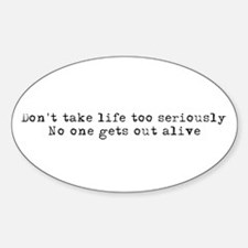 Don't take life seriously Oval Decal