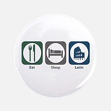 """Eat Sleep Latin 3.5"""" Button"""