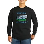How big is yours? Long Sleeve Dark T-Shirt