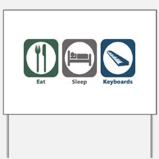 Eat Sleep Keyboards Yard Sign