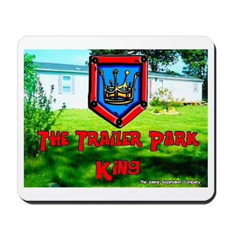 The Trailer Park King Mousepad