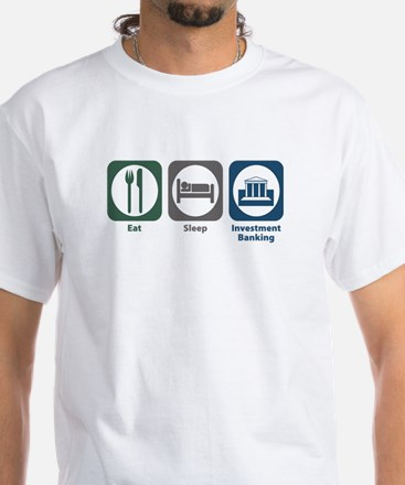 Eat Sleep Investment Banking White T-Shirt