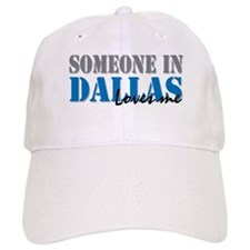 Someone in Dallas Baseball Cap