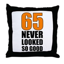 65 Never Looked So Good Throw Pillow