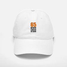65 Never Looked So Good Baseball Baseball Cap