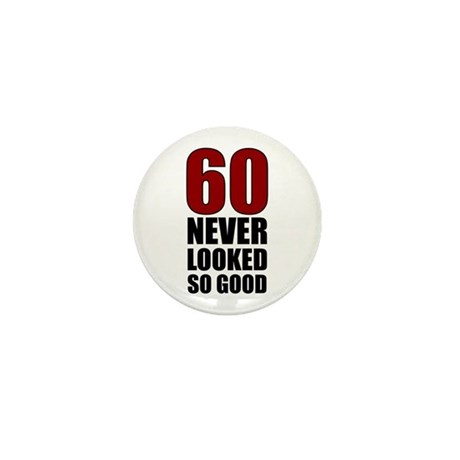 60 Never Looked So Good Mini Button (10 pack)
