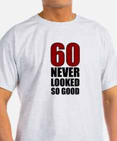 60 Never Looked So Good T-Shirt