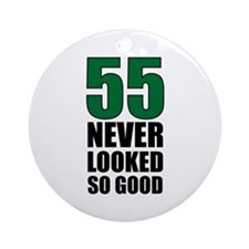 55 Never Looked So Good Ornament (Round)