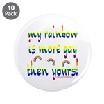 """More gay rainbow 3.5"""" Button (10 pack)"""