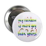 """More gay rainbow 2.25"""" Button (10 pack)"""