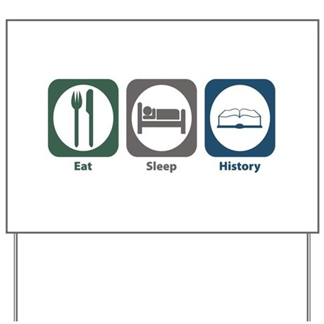 Eat Sleep History Yard Sign