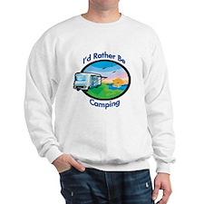 I'd rather be camping Sweatshirt