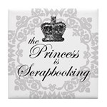 The Princess Is Scrapbooking Tile Coaster