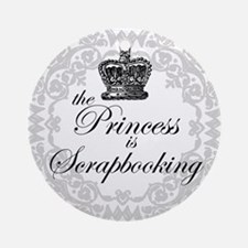 The Princess Is Scrapbooking Ornament (Round)