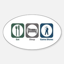 Eat Sleep Game Shows Oval Decal