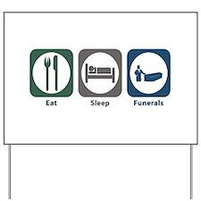 Eat Sleep Funerals Yard Sign