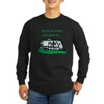 Home is where you park it Long Sleeve Dark T-Shirt