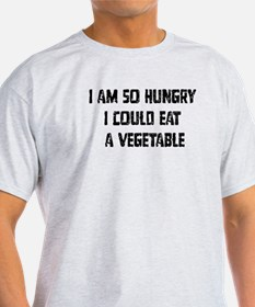 I am so hungry I could eat a T-Shirt